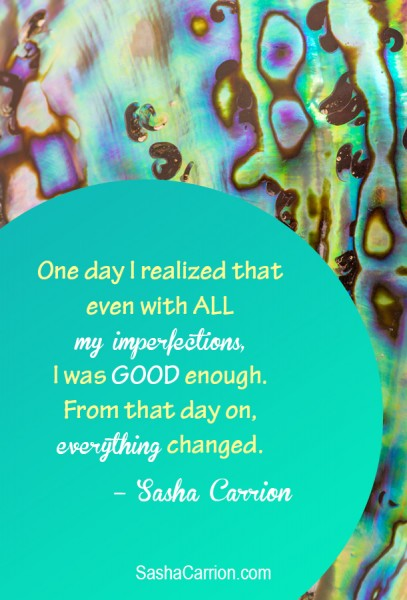 Affirmation: You are more than good enough, imperfections and all.