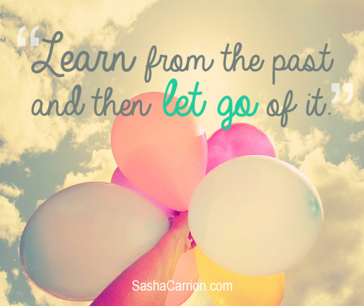 Learn from the past - Let go of the past