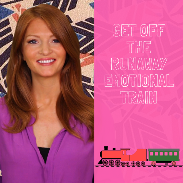 Get Off the Emotional Runaway Train