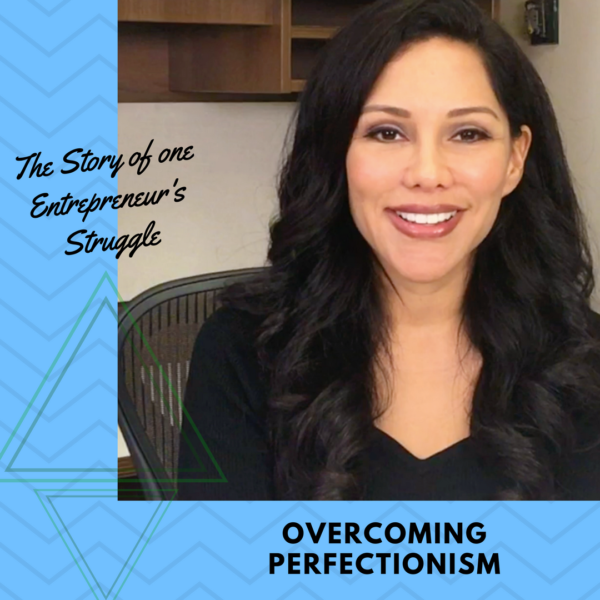 Overcoming Perfectionism: The Story Of One Entrepreneur's Struggle