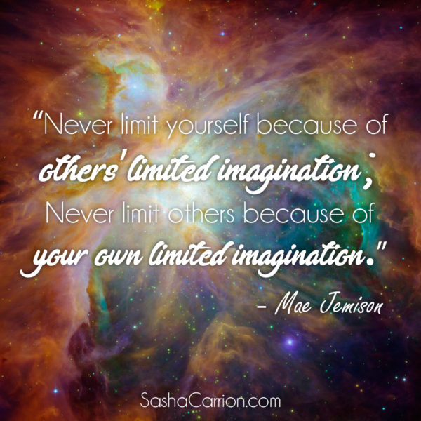 Never limit yourself because of the imagination of other people