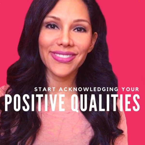 Start Acknowledging Your Positive Qualities