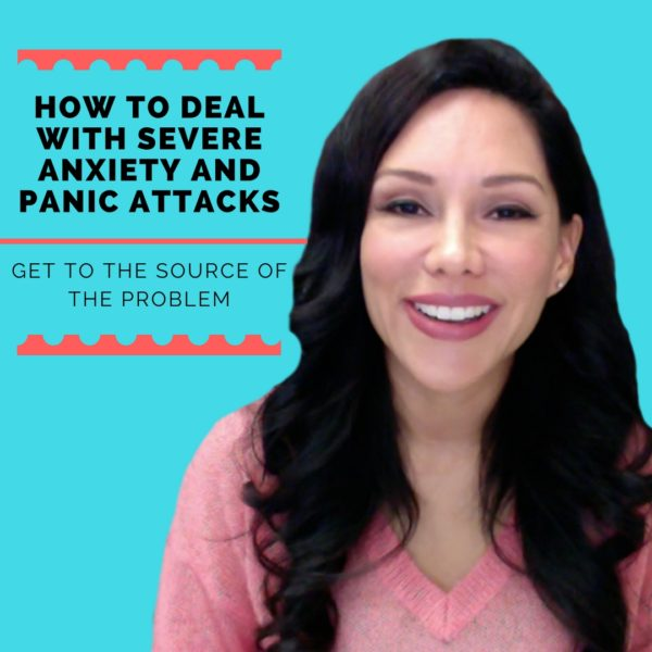 How To Deal With Severe Anxiety and Panic Attacks: Get To The Source Of The Problem