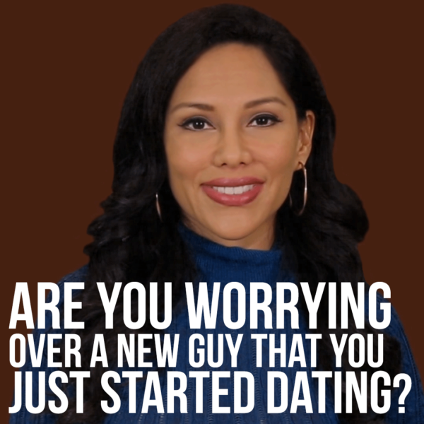 Are you worrying, stressing and obsessing over a new guy that you just started dating?