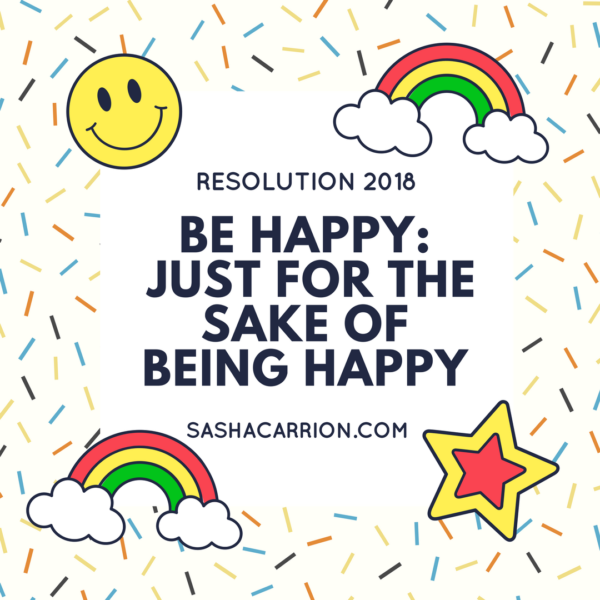 Be Happy: Just For The Sake Of Being Happy