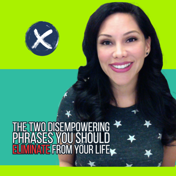 The Two Disempowering Phrases You Should Eliminate From Your Life