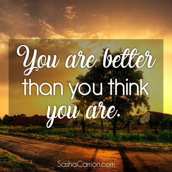 You Are Better Than You Think You Are