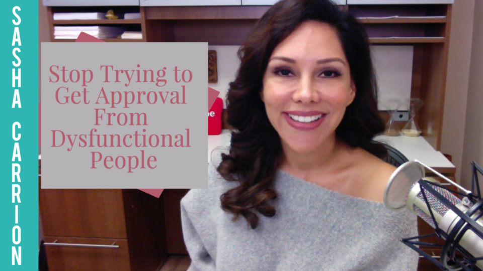 Stop Trying to Get Approval From Dysfunctional People
