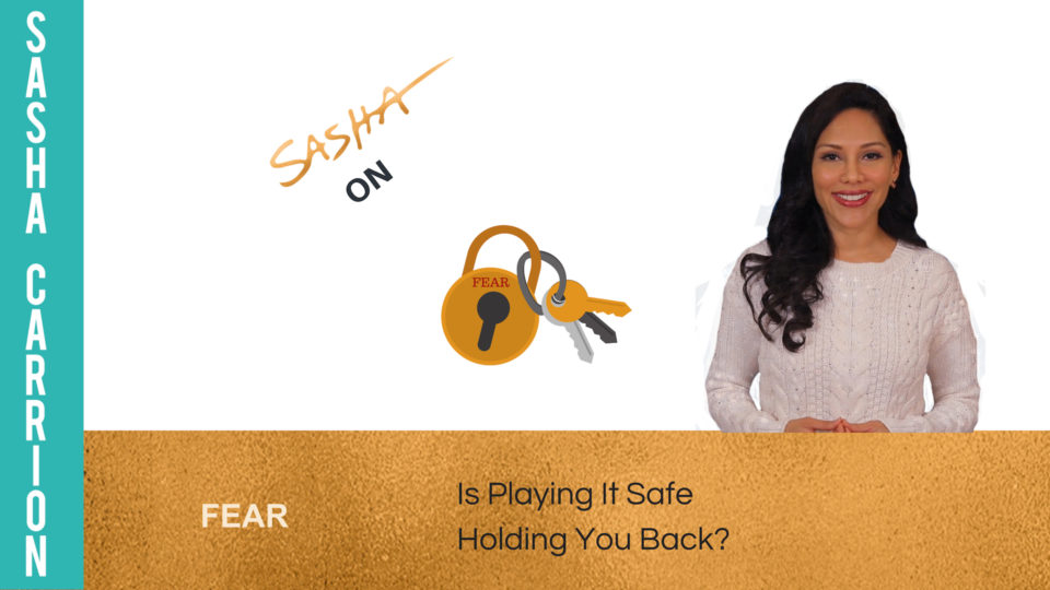 Fear: Is playing it safe holding you back?