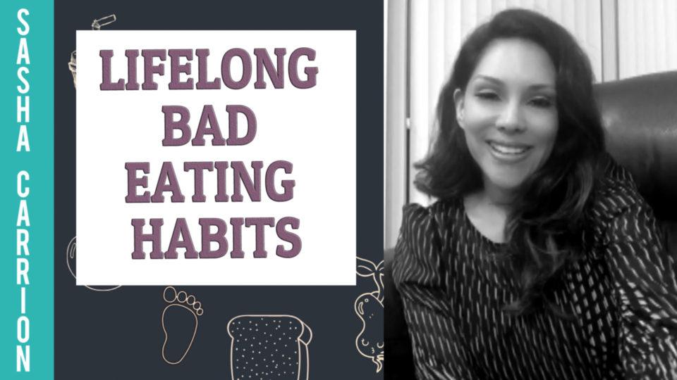 Lifelong Bad Eating Habits